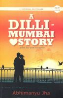 A Dilli-Mumbai Love Story:Book by Author-Abhimanyu Jha