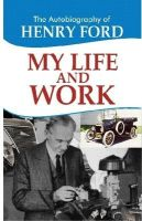 The Autobiography of Henry Ford: My Life and Work: Book by Henry Ford