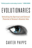 Evolutionaries: Unlocking the Spiritual and Cultural Potential of Science's Greatest Idea: Book by Carter Phipps
