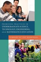 Promising Practices in Undergraduate Science, Technology, Engineering, and Mathematics Education: Summary of Two Workshops: Book by Planning Committee on Evidence on Selected Innovations in Undergraduate STEM Education