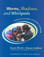 Worms, Shadows, and Whirlpools: Science in the Early Childhood Classroom: Book by Grollman