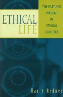 Ethical Life: The Past and Present of Ethical Cultures: Book by Harry Redner