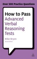 How to Pass Advanced Verbal Reasoning Tests: Essential Practice for English Usage, Critical Reasoning and Reading Comprehension Tests: Book by Mike Bryon
