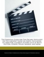 The Essential Guide for the Oscars: Spotlight on the Greatest Show on Earth, Including Its Director, Celebrity Actors Such as Betty Hutton, Cornel Wilde, Awards, and More: Book by Bruce Worthington