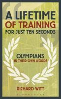 A Lifetime of Training for Just Ten Seconds: Olympians in Their Own Words: Book by Richard Witt