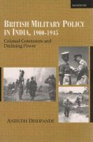 British Military Policy in India, 1900-1945: Colonial Constraints and Declining Power: Book by Anirudh Deshpande