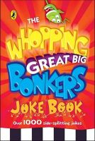 The Whopping Great Big Bonkers Joke Book: Book by Puffin