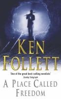 A Place Called Freedom: Book by Ken Follett