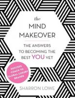 The Mind Makeover: The Answers to Becoming the Best You Yet: Book by Sharron Lowe