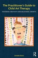 The Practitioner's Guide to Child Art Therapy: Fostering Creativity and Relational Growth: Book by Annette Shore