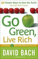 Go Green, Live Rich: 50 Simple Ways to Save the Earth and Get Rich Trying: Book by David Bach