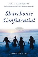 Sharehouse Confidential: Sex and the Single Life Inside an Epicurean Beach House: Book by John Blesso