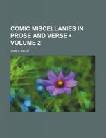 Comic Miscellanies in Prose and Verse (Volume 2): Book by Colonel James Smith (University of Queensland, U.S. Air Force Academy)