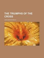 The Triumphs of the Cross: Book by John Mason Neale