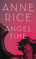Angel Time: The Songs of the Seraphim: Book by Anne Rice