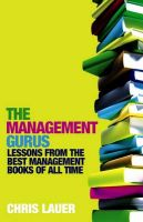 The Management Gurus: Lessons from the Best Management Books of All Time:Book by Author-Chris Lauer