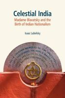 Celestial India: Madame Blavatsky and the Birth of Indian Nationalism: Book by Isaac Lubelsky