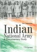 Indian National Army A Documentary Study (5 Vols.): Book by T.R. Sareen