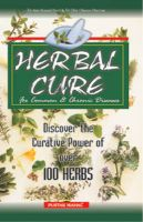 Herbal Cure: Discover the Curative Power of Over 100 Herbs