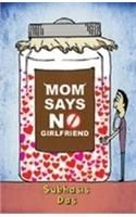 Mom Says No Girl Friend: Book by Subhasis Das