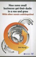 HOW SOME SMALL BUSINESSES GET THEIR DUCKS IN A ROW AND GROW<br><br>While others remain Undistinguished: Book by SHIL NIYOGI