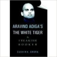 Aravind Adiga's White Tiger: A Freakish Booker: Book by Suhhir Arora