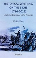 Historical Writings on the Sikhs (1784-2011): Western Entreprise & Indian Response: Book by J. S. Grewal