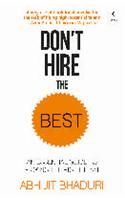 Don't Hire the Best: An Essential Guide to Hiring the Right Team: Book by Abhijit Bhaduri