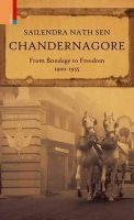 Chandernagore: From Bondage to Freedom:Book by Author-Sailendra Nath Sen