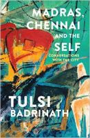 Madras, Chennai and the Self : Conversations with the City (English): Book by Tulsi Badrinath