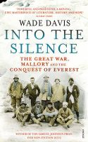 Into The Silence: The Great War, Mallory and the Conquest of Everest: Book by Wade Davis
