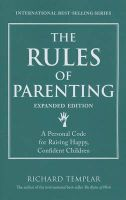 The Rules of Parenting: A Personal Code for Raising Happy, Confident Children, Expanded Edition: Book by Richard Templar