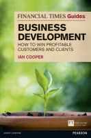 Financial Times Guide to Business Development: How to Win Profitable Customers and Clients: Book by Ian Cooper