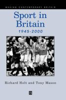 Sport in Britain Since 1945: Book by Richard Holt
