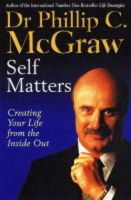 Self Matters: Creating Your Life from the Inside Out: Book by Dr. Phillip McGraw