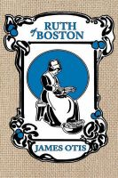 Ruth of Boston: A Story of the Massachusetts Bay Colony: Book by James Otis