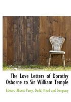 The Love Letters of Dorothy Osborne to Sir William Temple: Book by Edward Abbott Parry, Sir