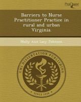Barriers to Nurse Practitioner Practice in Rural and Urban Virginia.: Book by Molly Ann Lacy Johnson