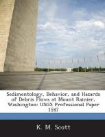 Sedimentology, Behavior, and Hazards of Debris Flows at Mount Rainier, Washington: Usgs Professional Paper 1547: Book by K M Scott
