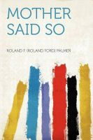 Mother Said So: Book by Roland F. (Roland Ford) Palmer
