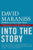 Into the Story: A Writer's Journey Through Life, Politics, Sports and Loss: Book by David Maraniss