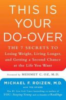 This Is Your Do-Over: The 7 Secrets to Losing Weight, Living Longer, and Getting a Second Chance at the Life You Want: Book by Michael F Roizen, M.D., M.D. (Dean of the School of Medicine and Vice President of Biomedical Affairs, Professor of Internal Medicine and Anesthesiology, SUNY Upstate Medical University, Syracuse, NY)