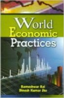 World Economic Practices, 290 pp, 2012 (English): Book by D. K. Jha R. Rai