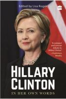 Hillary Clinton in Her Own Words: Book by Lisa Rogak