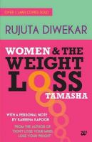 Women And The Weight Loss Tamasha: Book by Rujuta Diwekar