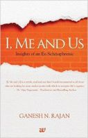 I, Me And Us : Insights of an Ex-Schizophrenic