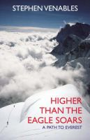 Higher Than the Eagle Soars: A Path to Everest: Book by Stephen Venables