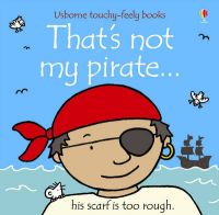 Usborne Touchy-Feely Book: That's Not My Pirate: Book by Fiona Watt
