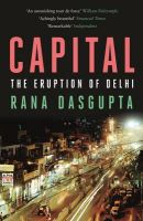 Capital: The Eruption of Delhi: Book by Rana Dasgupta