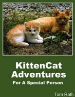 Kittencat Adventures for a Special Person: Book by Tom Rath
